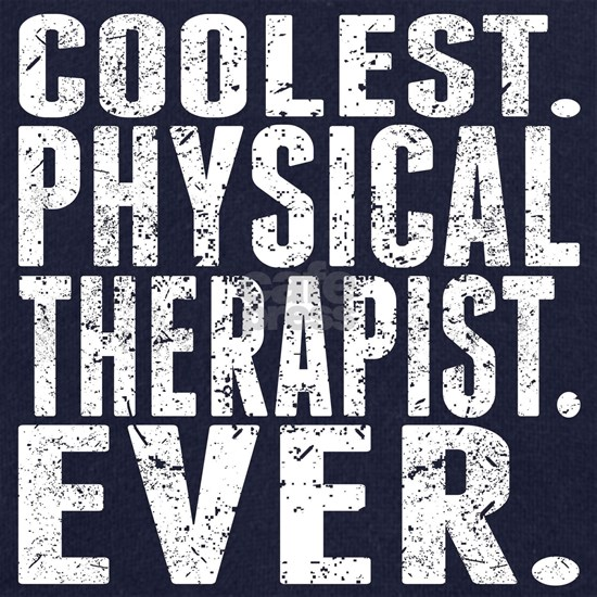 Coolest. Physical Therapist. Ever.