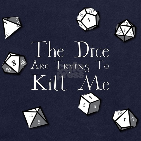 The Dice are Trying to Kill Me