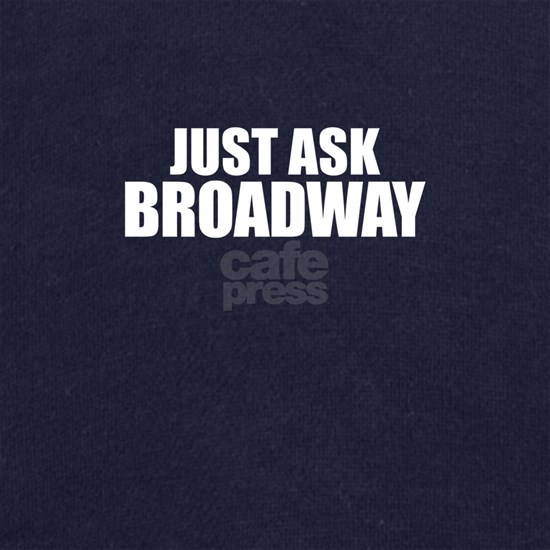 Just ask BROADWAY