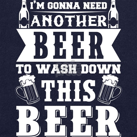I'm Gonna Need Another Beer T Shirt