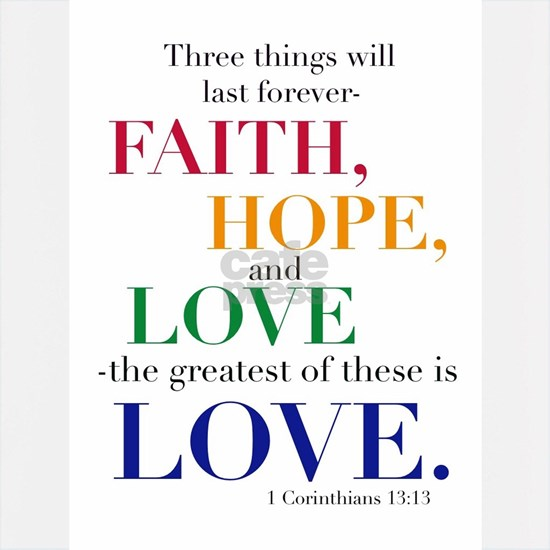 Faith, Hope, Love, The Greatest of these is Love