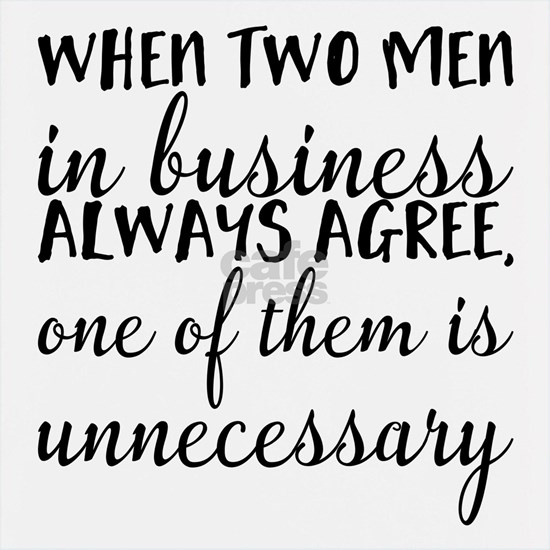 When two men in business always agree, one of them