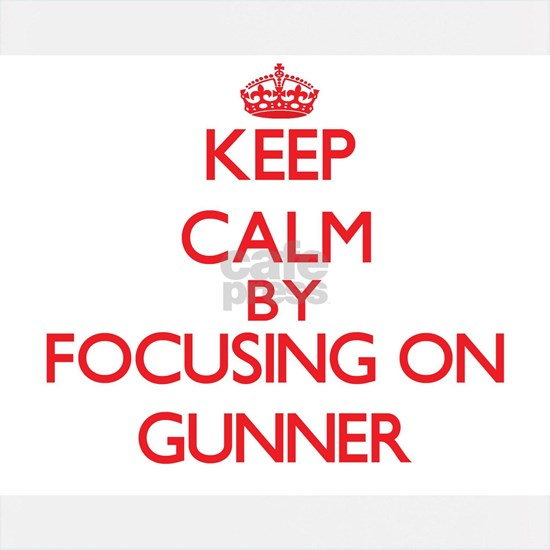 Keep Calm by focusing on Gunner