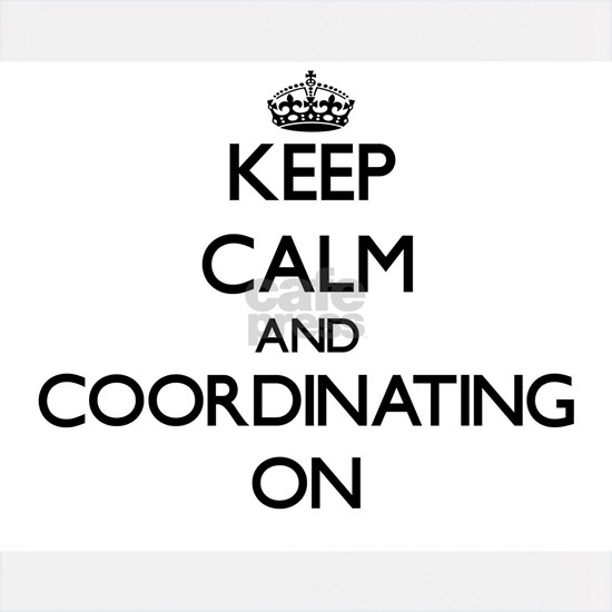 Keep Calm and Coordinating ON