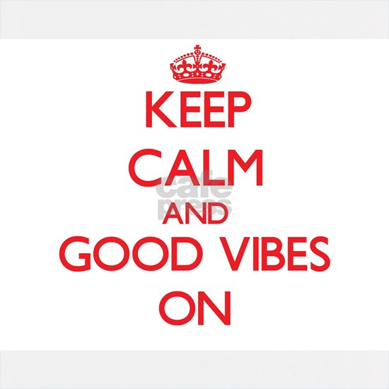 Keep Calm and Good Vibes ON