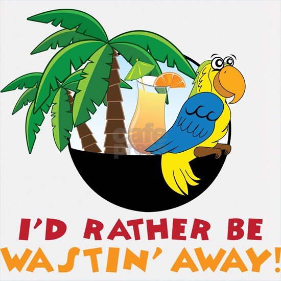 I'd Rather Be Wastin' Away