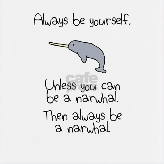 Always Be A Narwhal