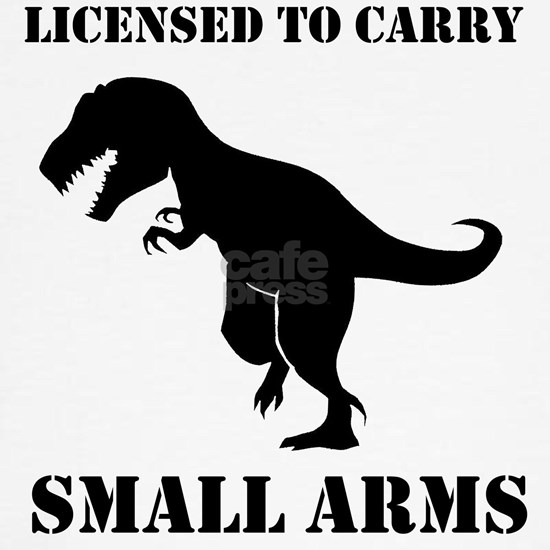 Licensed to carry small arms t-rex dinosaur
