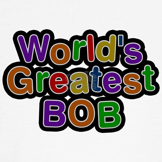 Worlds Greatest Bob