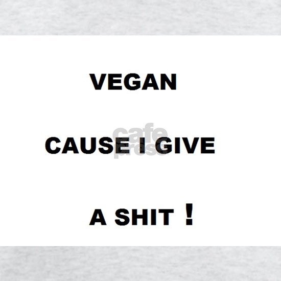 Vegan Cause I Give a Shit