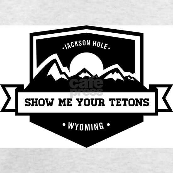 Show Me Your Tetons