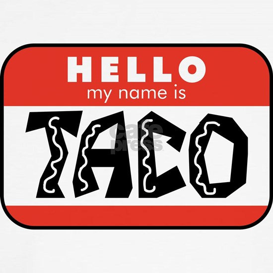 Hello My Name is Taco