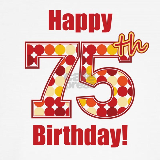 Happy 75th Birthday!
