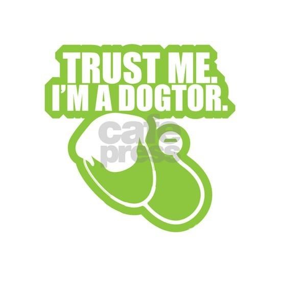 Trust Me I'm a Dogtor Funny Vet Veterinarian D