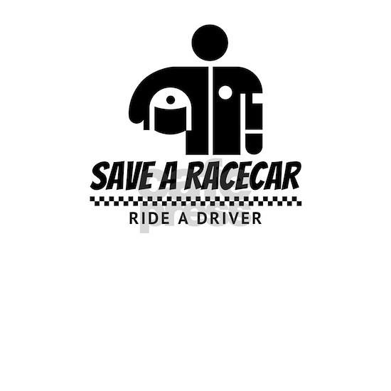 Save A Race Car Ride A Driver Funny Racing Design