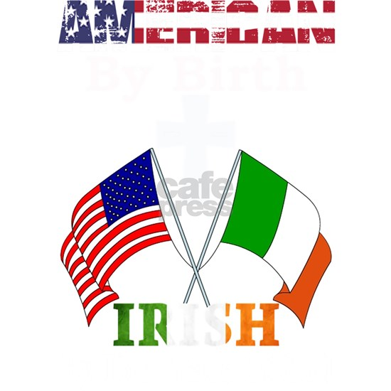 American By Birth Irish By Grace of God print