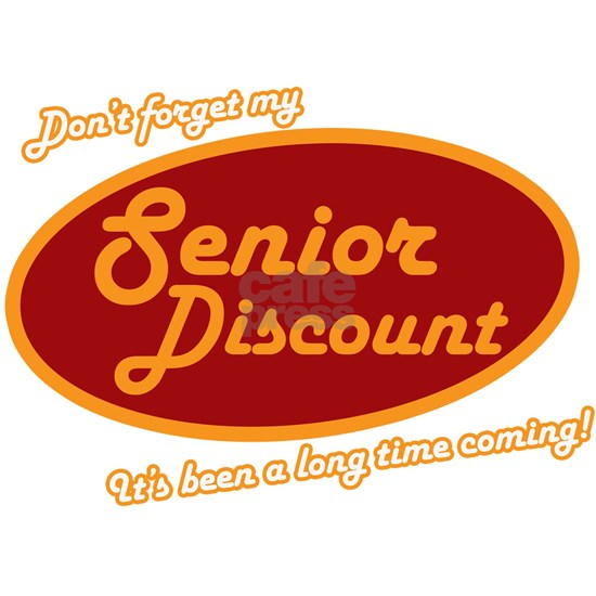 Dont forget my senior discount