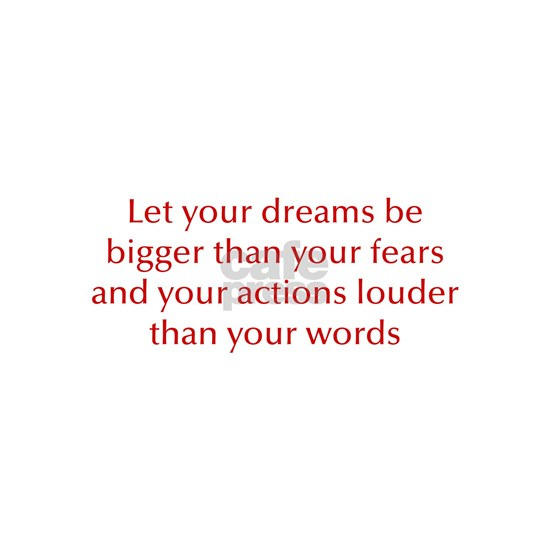 dreams bigger than fears action louder than words,