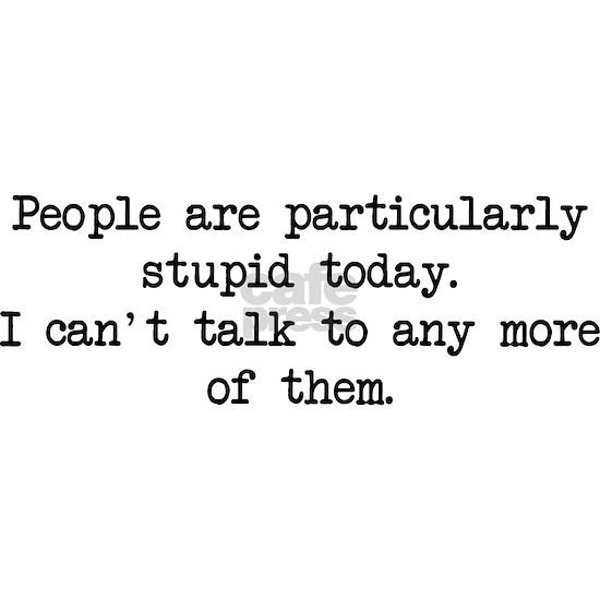 people stupid