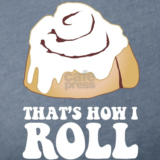 How I Roll (Cinnamon Roll)