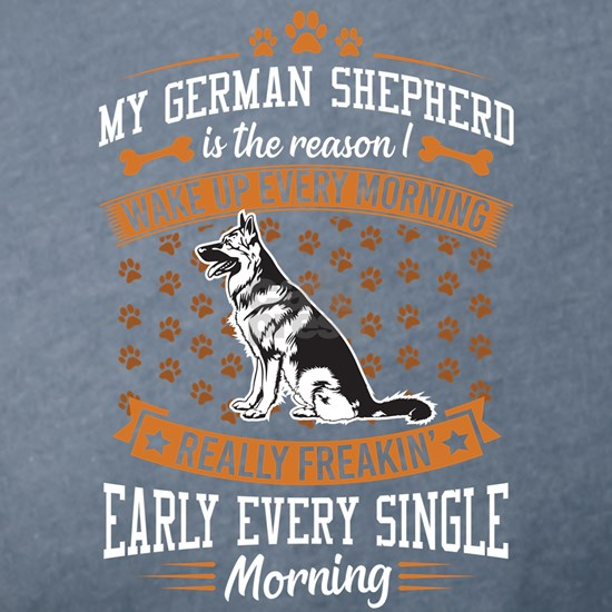 My German Shepherd Is The Reason I Wake Up Early F