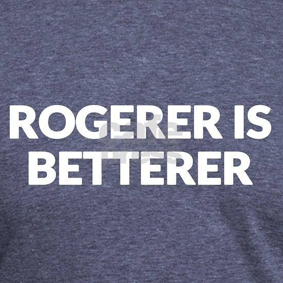 Rogerer is Betterer
