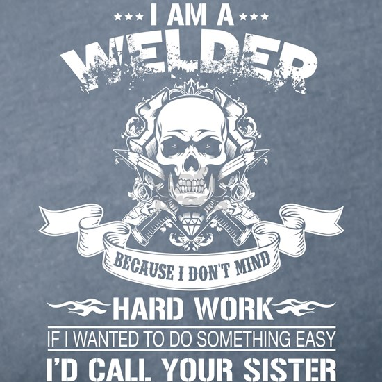 I Am A Welder T Shirt, I'd Call Your Sister T