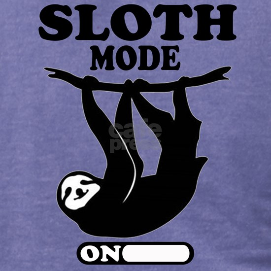 SLOTH MODE ON