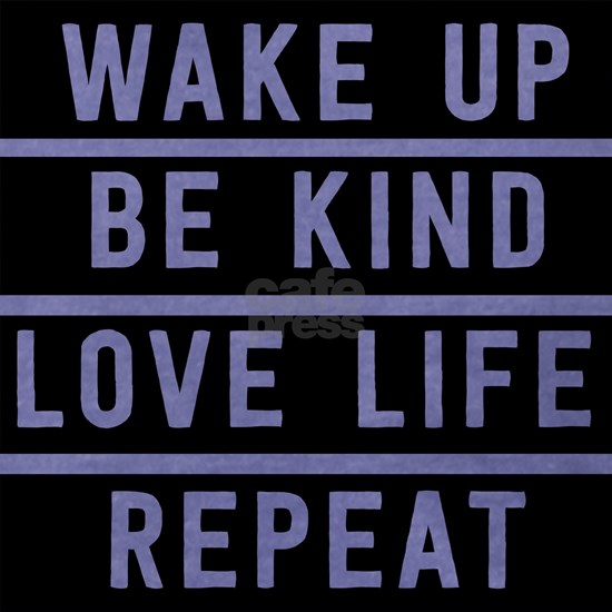 Wake Up Be Kind Love Life Repeat