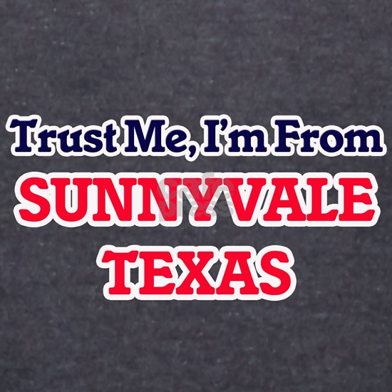 Trust Me, I'm from Sunnyvale Texas