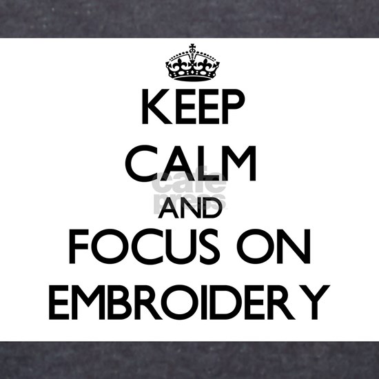 Keep calm and focus on Embroidery