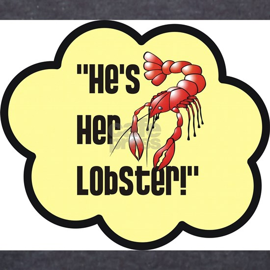Hes her lobster!