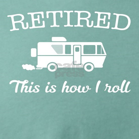 Retired this is how I roll RV retirement