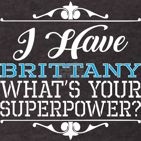 I Have Brittany Whats Your Superpower