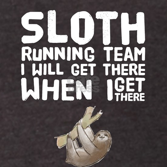 Sloth running team I will get there when I get the