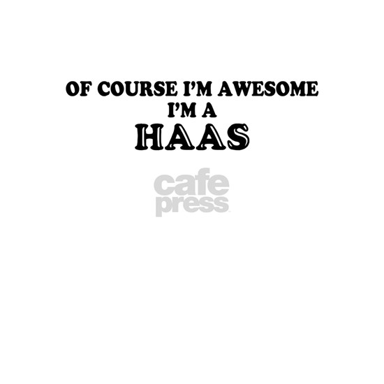 Of course I'm Awesome, Im HAAS