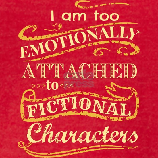 I am too emotionally attached to fictional