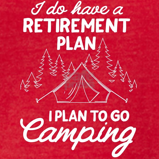 i do have retirement plan plan go camping