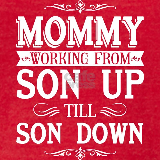 Mommy Working From Son Up Till Son Down T Shirt
