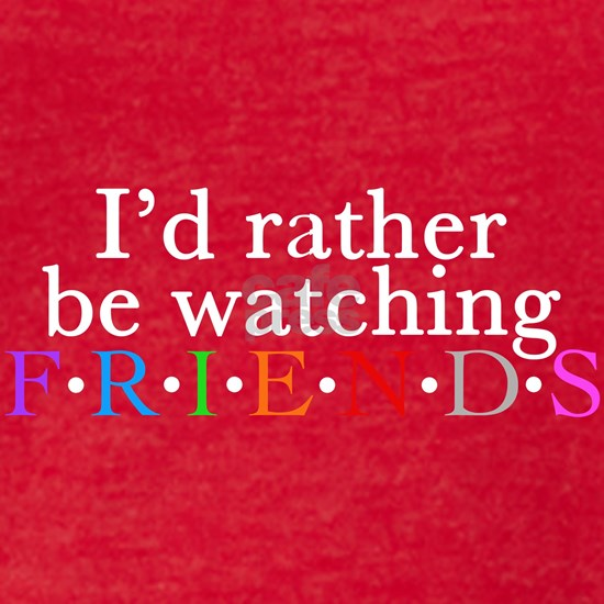 Rather Watch Friends