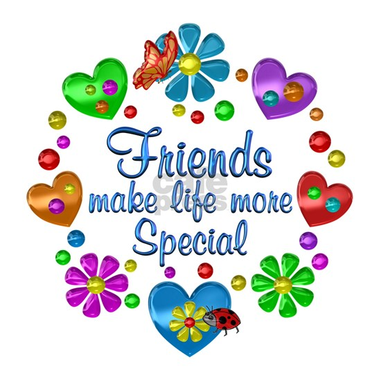 Friends Make Life More Special