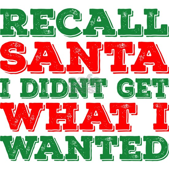 Recall Santa I Didnt Get What I Wanted Christmas
