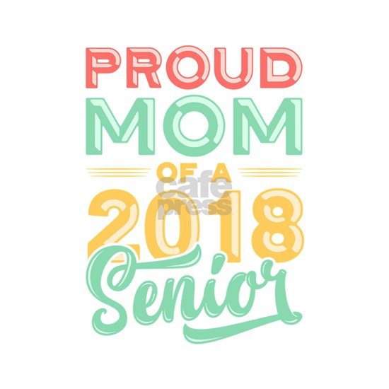 Proud Mom Of A 2018 Senior