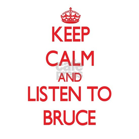 Keep Calm and Listen to Bruce