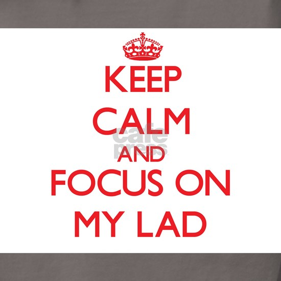 Keep Calm and focus on My Lad
