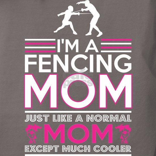 Im Fencing Mom Like Normal Mom Except Cooler