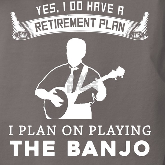 Yes i do have a retirement plan banjo