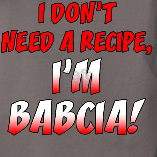 Don't Need A Recipe Babcia