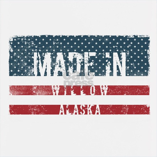 Made in Willow, Alaska