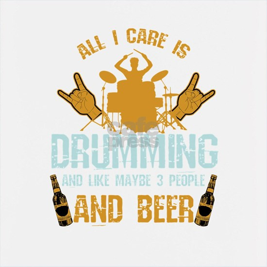 All I Care About Is Drumming And Beer Drummers Mus